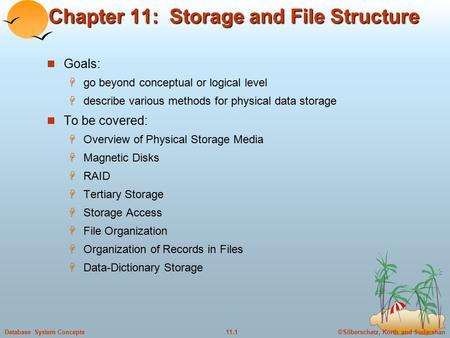 ©Silberschatz, Korth and Sudarshan11.1Database System Concepts Chapter 11: Storage and File Structure Goals:  go beyond conceptual or logical level 