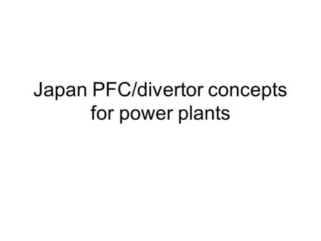Japan PFC/divertor concepts for power plants. T retention and permeation  Problems of T retention would not be serious…. Wall temperature will exceeds.
