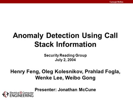 Anomaly Detection Using Call Stack Information Security Reading Group July 2, 2004 Henry Feng, Oleg Kolesnikov, Prahlad Fogla, Wenke Lee, Weibo Gong Presenter: