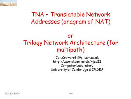Rennes Mar20, 2008 TNA – Translatable Network Addresses (anagram of NAT) or Trilogy Network Architecture (for multipath)