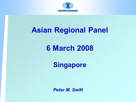 Asian Regional Panel 6 March 2008 Singapore Peter M. Swift.