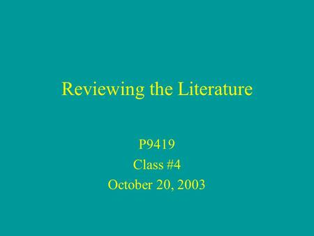 Reviewing the Literature P9419 Class #4 October 20, 2003.