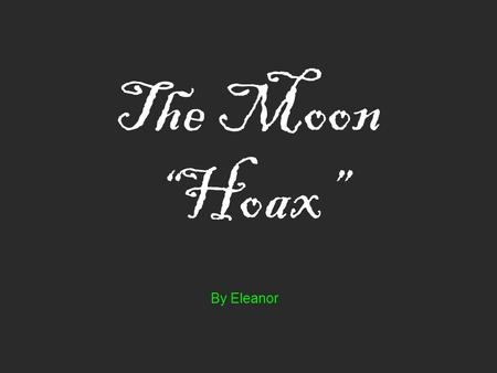 "The Moon ""Hoax"" By Eleanor DID WE REALLY GO TO THE MOON…….. …………Or was it all just a clever hoax designed and pulled off by NASA?"