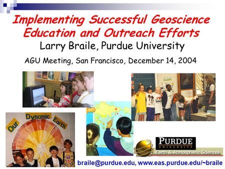 Implementing Successful Geoscience Education and Outreach Efforts Larry Braile, Purdue University AGU Meeting, San Francisco, December 14, 2004