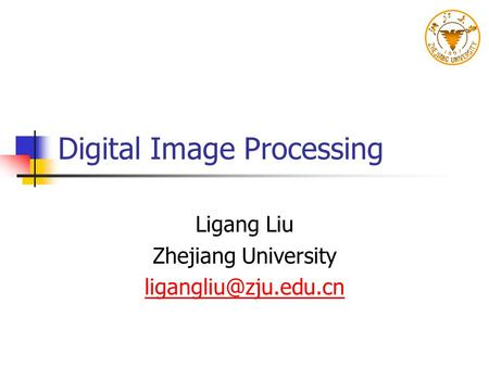 Digital Image Processing Ligang Liu Zhejiang University