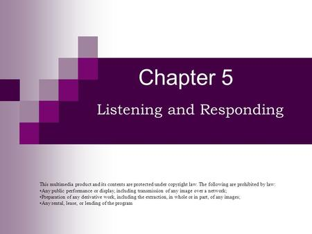 Chapter 5 Listening and Responding This multimedia product and its contents are protected under copyright law. The following are prohibited by law: Any.