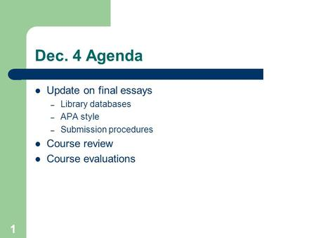 1 Dec. 4 Agenda Update on final essays – Library databases – APA style – Submission procedures Course review Course evaluations.