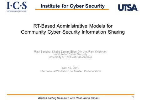 11 World-Leading Research with Real-World Impact! RT-Based Administrative Models for Community Cyber Security Information Sharing Ravi Sandhu, Khalid Zaman.