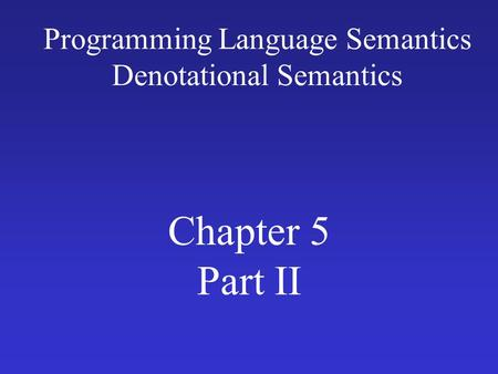 Programming Language Semantics Denotational Semantics Chapter 5 Part II.