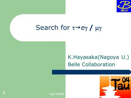 Sep/15/2004 1 Search for   e/ K.Hayasaka(Nagoya U.) Belle Collaboration.