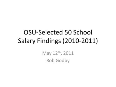 OSU-Selected 50 School Salary Findings (2010-2011) May 12 th, 2011 Rob Godby.