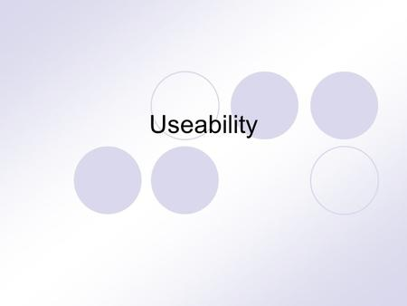 Useability. The maxim of HCI designers Know Thy Users For They Are Not You Who are your users?  How old are they  What do they know  What do they want.