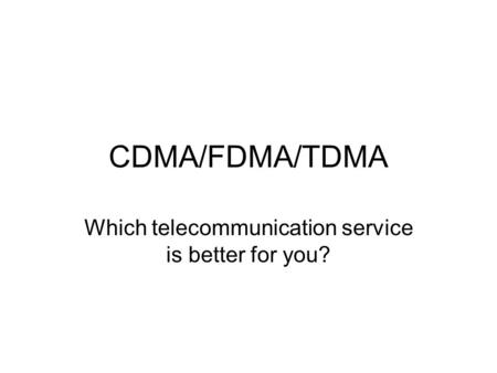 CDMA/FDMA/TDMA Which telecommunication service is better for you?