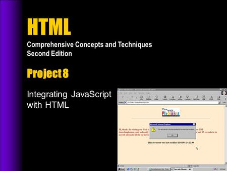 HTML Comprehensive Concepts and Techniques Second Edition Project 8 Integrating JavaScript with HTML.