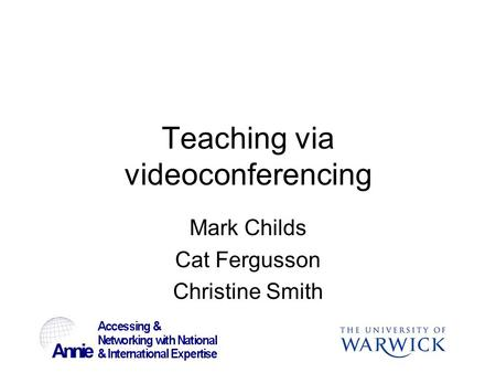 1 Teaching via videoconferencing Mark Childs Cat Fergusson Christine Smith.