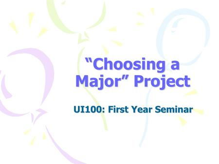 """Choosing a Major"" Project UI100: First Year Seminar."
