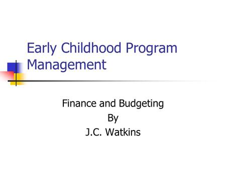 Early Childhood Program Management Finance and Budgeting By J.C. Watkins.