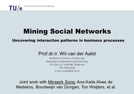Mining Social Networks Uncovering interaction patterns in business processes Prof.dr.ir. Wil van der Aalst Eindhoven University of Technology Department.