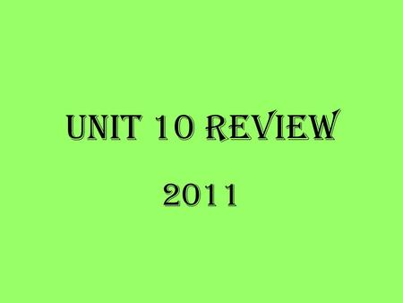 Unit 10 Review 2011. 1. Describe the following terms Solution Solvent Solute Soluble Insoluble Miscible Immiscible Homogeneous mixtures of 2 or more substances.