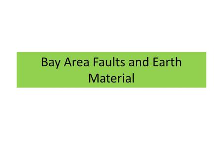 Bay Area Faults and Earth Material. Bay Area Faults.