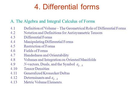4. Differential forms A. The Algebra and Integral Calculus of Forms 4.1 Definition of Volume – The Geometrical Role of Differential Forms 4.2 Notation.