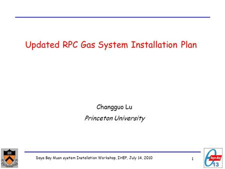 1 Daya Bay Muon system Installation Workshop, IHEP, July 14, 2010 1 Updated RPC Gas System Installation Plan Changguo Lu Princeton University.