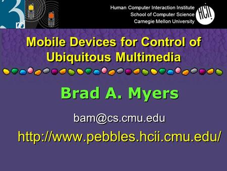 Mobile Devices for Control of Ubiquitous Multimedia Brad A. Myers  Brad A. Myers