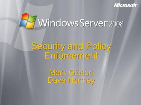Security and Policy Enforcement Mark Gibson Dave Northey.