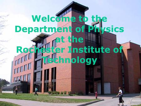 Welcome to the Department of Physics at the Rochester Institute of Technology.
