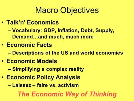 Macro Objectives Talk'n' Economics –Vocabulary: GDP, Inflation, Debt, Supply, Demand…and much, much more Economic Facts –Descriptions of the US and world.