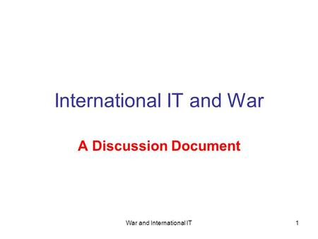 War and International IT1 International IT and War A Discussion Document.