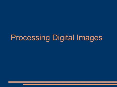 Processing Digital Images. Filtering Analysis –Recognition Transmission.