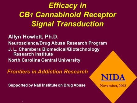 Efficacy in CB 1 Cannabinoid Receptor Signal Transduction. NIDA November, 2003 Allyn Howlett, Ph.D. Neuroscience/Drug Abuse Research Program J. L. Chambers.
