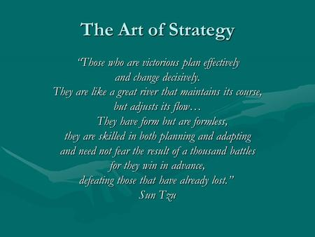 "The Art of Strategy ""Those who are victorious plan effectively and change decisively. They are like a great river that maintains its course, but adjusts."