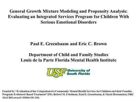 General Growth Mixture Modeling and Propensity Analysis: Evaluating an Integrated Services Program for Children With Serious Emotional Disorders Paul E.