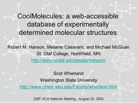 CoolMolecules: a web-accessible database of experimentally determined molecular structures Robert M. Hanson, Melanie Casavant, and Michael McGuan St. Olaf.