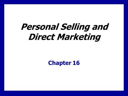 Personal Selling and Direct Marketing Chapter 16.