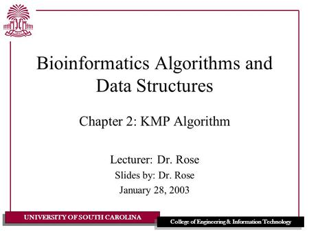UNIVERSITY OF SOUTH CAROLINA College of Engineering & Information Technology Bioinformatics Algorithms and Data Structures Chapter 2: KMP Algorithm Lecturer: