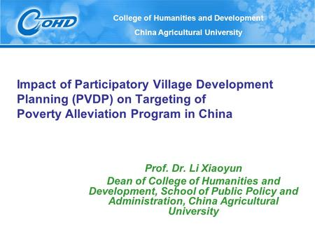 Impact of Participatory Village Development Planning (PVDP) on Targeting of Poverty Alleviation Program in China Prof. Dr. Li Xiaoyun Dean of College of.