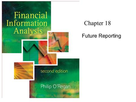 Chapter 18 Future Reporting. Financial Information Analysis2 Copyright 2006 John Wiley & Sons Ltd Future Reporting Accounting is a social science i.e.,