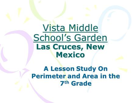 Vista Middle School's Garden Las Cruces, New Mexico A Lesson Study On Perimeter and Area in the 7 th Grade.