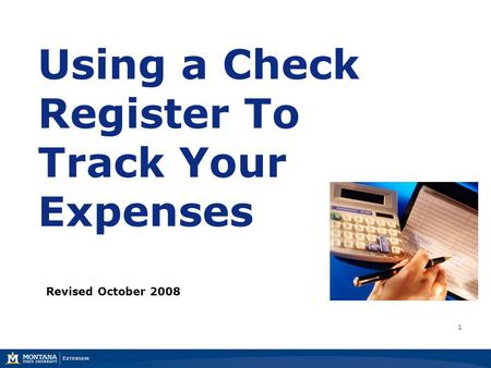 Using a Check Register To Track Your Expenses Revised October 2008 1.