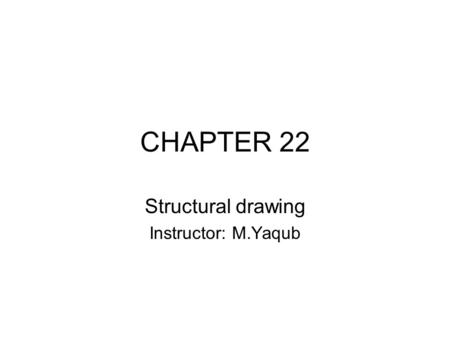 Structural drawing Instructor: M.Yaqub