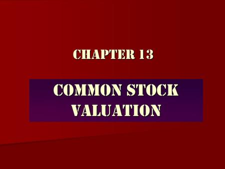 Chapter 13 Common Stock Valuation Name two approaches to the valuation of common stocks used in fundamental security analysis. Name two approaches to.