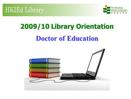 2009/10 Library Orientation Doctor of Education.  Welcome to the Library.