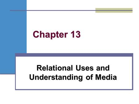 Chapter 13 Relational Uses and Understanding of Media.