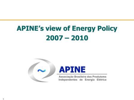 1 APINE's view of Energy Policy 2007 – 2010. 2 Who is Apine? u Founded on September 26, 1995 u 34 members representing more than 200,000 MW worldwide,