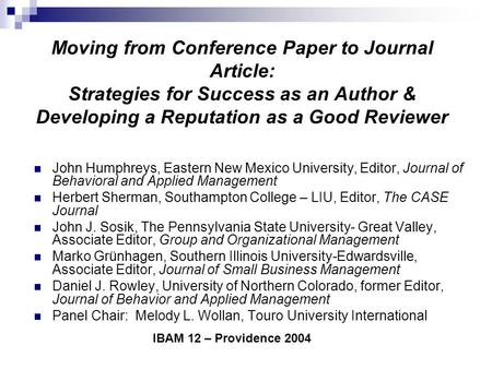Moving from Conference Paper to Journal Article: Strategies for Success as an Author & Developing a Reputation as a Good Reviewer John Humphreys, Eastern.