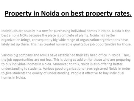 Property in Noida on best property rates. Individuals are usually in a row for purchasing individual homes in Noida. Noida is the best among NCRs because.
