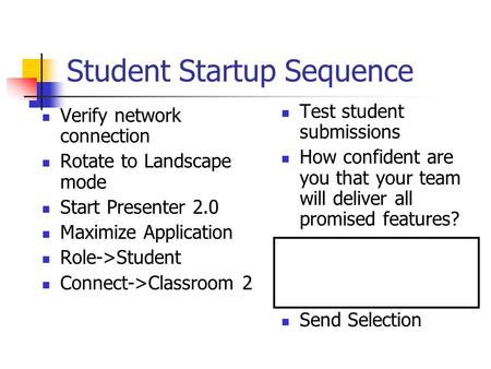 Student Startup Sequence Verify network connection Rotate to Landscape mode Start Presenter 2.0 Maximize Application Role->Student Connect->Classroom 2.